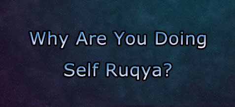 Why Are You Doing Self Ruqya? – Practical Self Ruqya