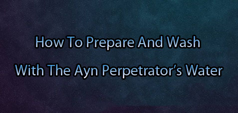 How To Prepare And Wash With The Ayn Perpetrator's Water